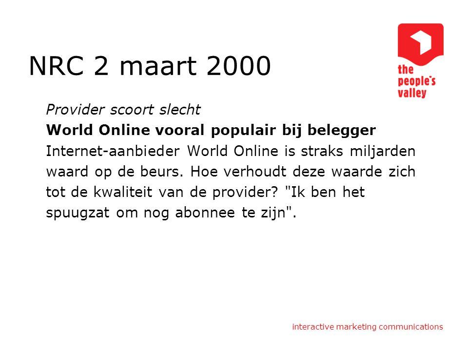 interactive marketing communications NRC 2 maart 2000 Provider scoort slecht World Online vooral populair bij belegger Internet-aanbieder World Online is straks miljarden waard op de beurs.