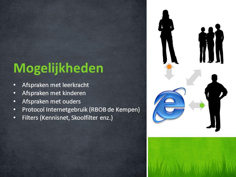 Afspraken met leerkracht Afspraken met kinderen Afspraken met ouders Protocol Internetgebruik (RBOB de Kempen) Filters (Kennisnet, Skoolfilter enz.) Mogelijkheden