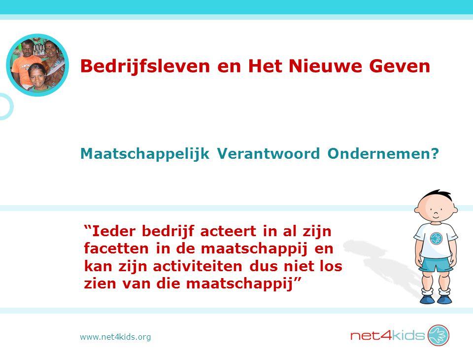 www.net4kids.org Bedrijfsleven en Het Nieuwe Geven Maatschappelijk Verantwoord Ondernemen.