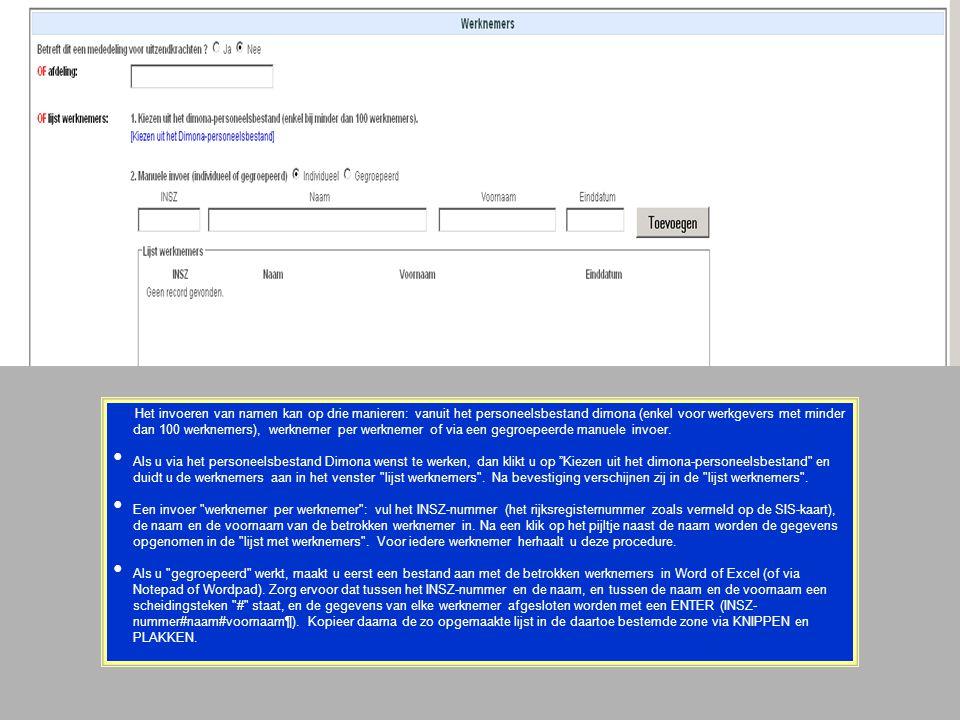 Het invoeren van namen kan op drie manieren: vanuit het personeelsbestand dimona (enkel voor werkgevers met minder dan 100 werknemers), werknemer per werknemer of via een gegroepeerde manuele invoer.