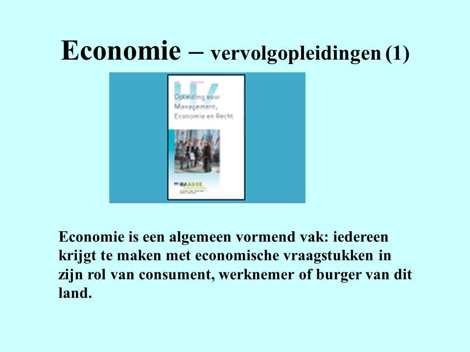 Economie – vervolgopleidingen (1) Economie is een algemeen vormend vak: iedereen krijgt te maken met economische vraagstukken in zijn rol van consumen