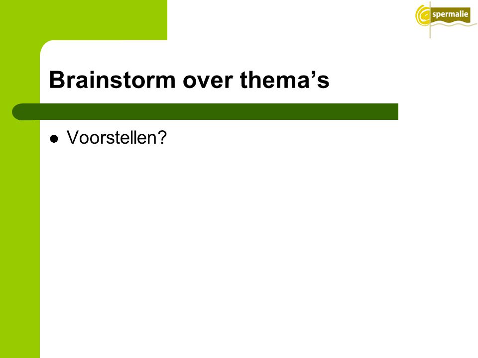 Brainstorm over thema's Voorstellen?