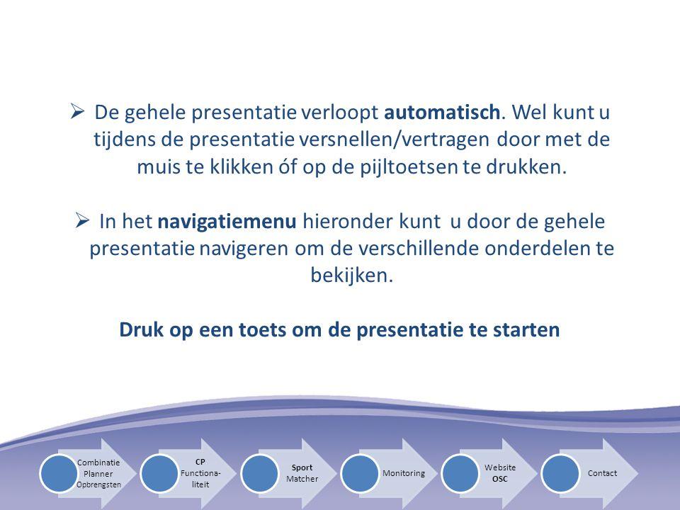  Alle betrokkenen kunnen tegelijk met het systeem werken Toegang tot de CombinatiePlanner voor scholen en verenigingen na inloggen Referentie: Gemeente Den Haag CP Functiona- liteit Sport Matcher Monitoring Website OSC Contact Combinatie Planner Opbrengsten