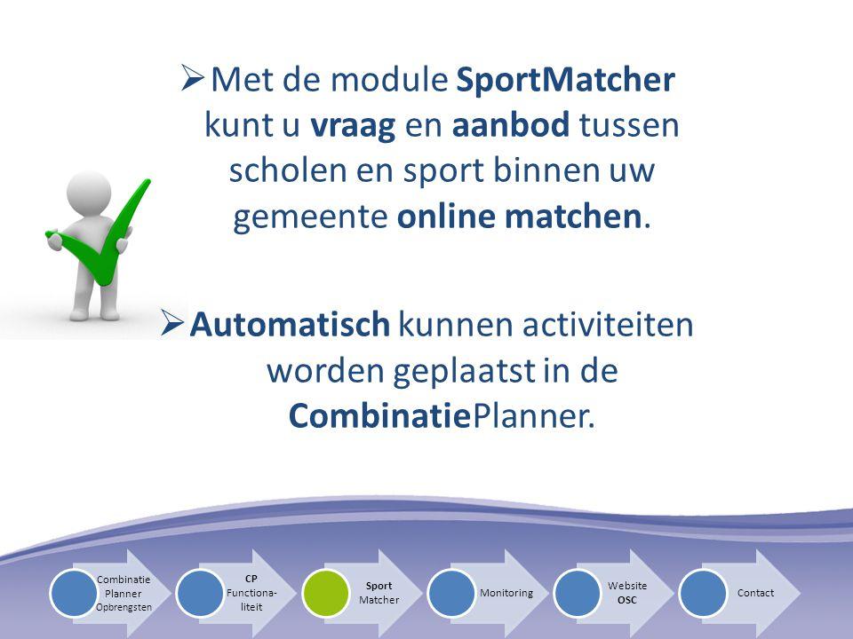  Met de module SportMatcher kunt u vraag en aanbod tussen scholen en sport binnen uw gemeente online matchen.  Automatisch kunnen activiteiten worde