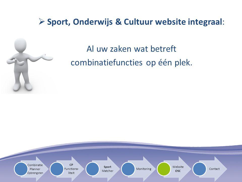  Sport, Onderwijs & Cultuur website integraal: Al uw zaken wat betreft combinatiefuncties op één plek. CP Functiona- liteit Sport Matcher Monitoring