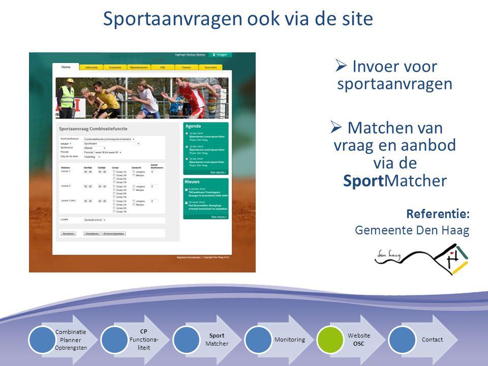  Invoer voor sportaanvragen  Matchen van vraag en aanbod via de SportMatcher Sportaanvragen ook via de site Referentie: Gemeente Den Haag CP Functiona- liteit Sport Matcher Monitoring Website OSC Contact Combinatie Planner Opbrengsten
