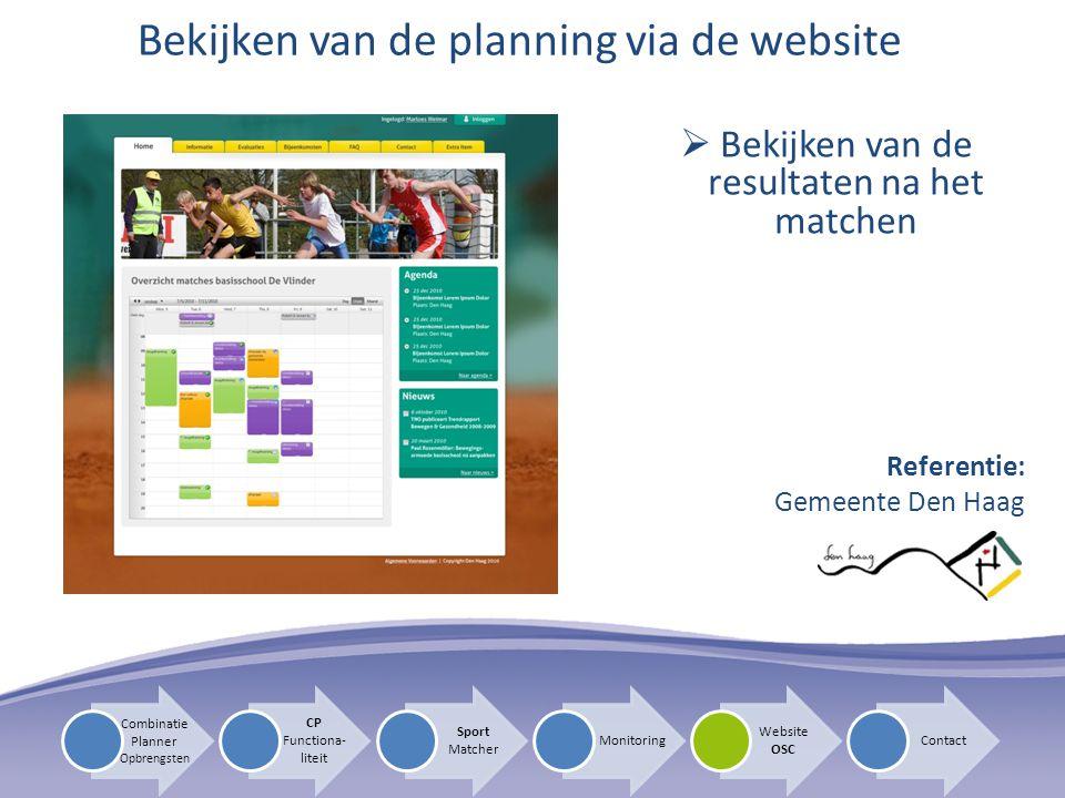  Bekijken van de resultaten na het matchen Bekijken van de planning via de website Referentie: Gemeente Den Haag CP Functiona- liteit Sport Matcher Monitoring Website OSC Contact Combinatie Planner Opbrengsten