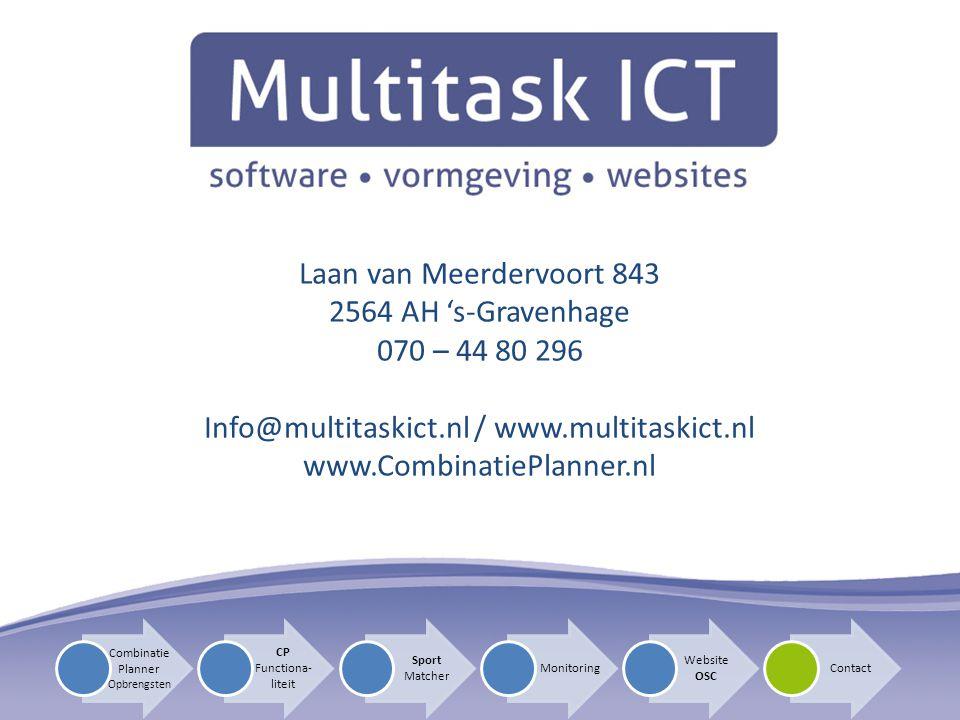 CP Functiona- liteit Sport Matcher Monitoring Website OSC Contact Combinatie Planner Opbrengsten Laan van Meerdervoort 843 2564 AH 's-Gravenhage 070 – 44 80 296 Info@multitaskict.nl / www.multitaskict.nl www.CombinatiePlanner.nl
