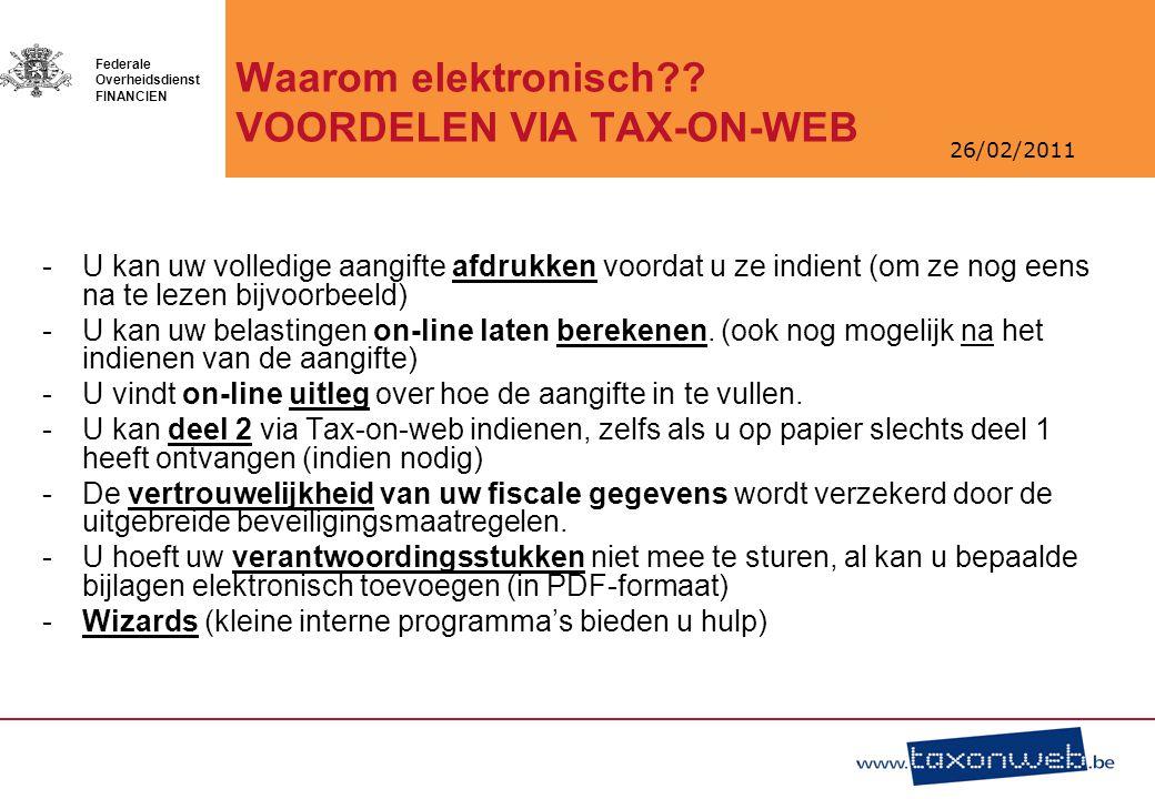 26/02/2011 Federale Overheidsdienst FINANCIEN -U kan uw volledige aangifte afdrukken voordat u ze indient (om ze nog eens na te lezen bijvoorbeeld) -U kan uw belastingen on-line laten berekenen.