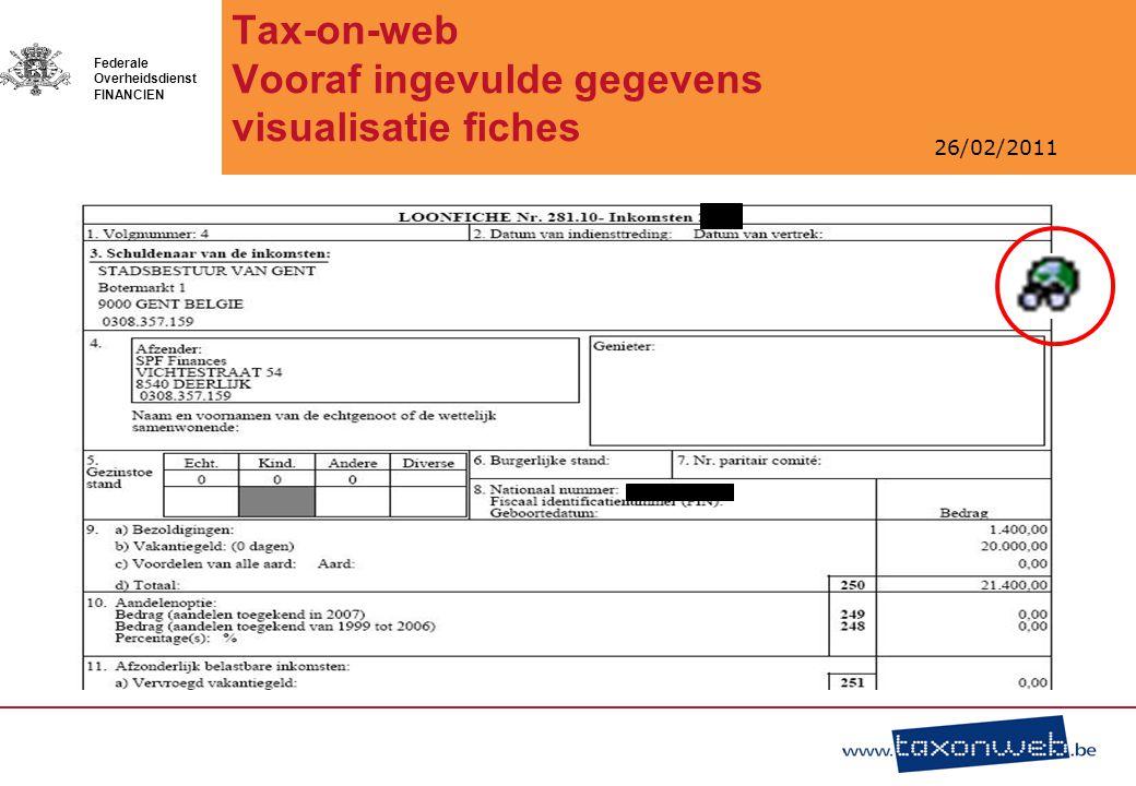 26/02/2011 Federale Overheidsdienst FINANCIEN Tax-on-web Vooraf ingevulde gegevens visualisatie fiches