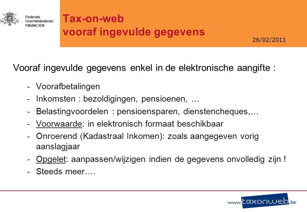 26/02/2011 Federale Overheidsdienst FINANCIEN Tax-on-web vooraf ingevulde gegevens Vooraf ingevulde gegevens enkel in de elektronische aangifte : -Voo