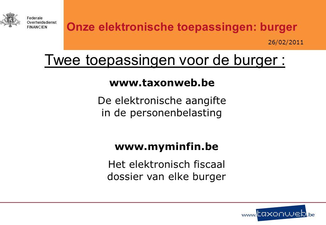 26/02/2011 Federale Overheidsdienst FINANCIEN Twee toepassingen voor de burger : Onze elektronische toepassingen: burger www.taxonweb.be De elektronis