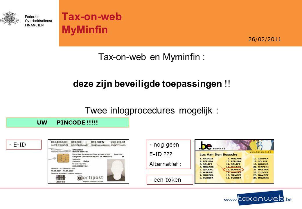 26/02/2011 Federale Overheidsdienst FINANCIEN Tax-on-web MyMinfin Tax-on-web en Myminfin : deze zijn beveiligde toepassingen !! Twee inlogprocedures m