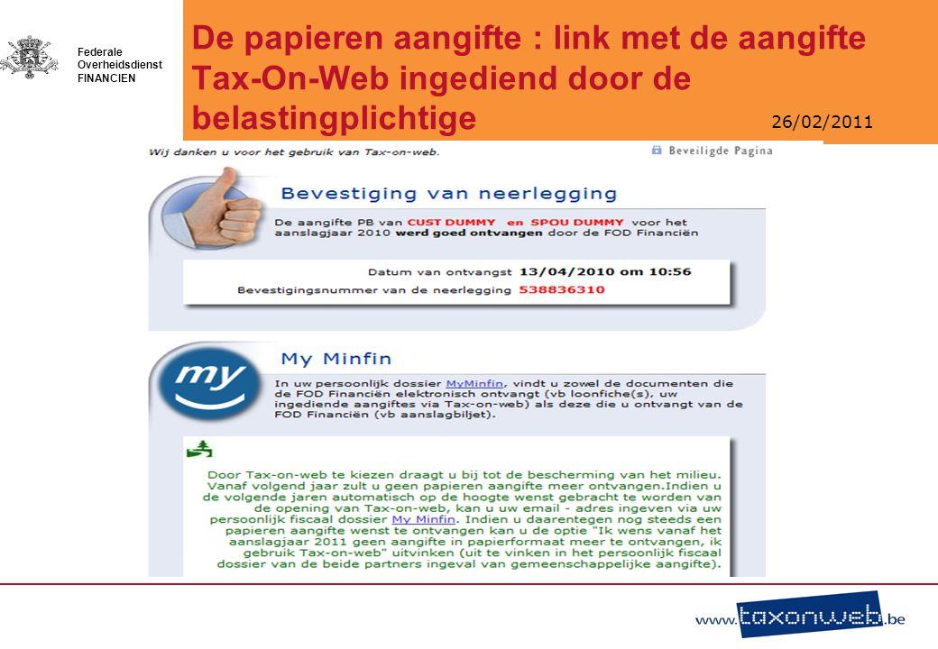 26/02/2011 Federale Overheidsdienst FINANCIEN De papieren aangifte : link met de aangifte Tax-On-Web ingediend door de belastingplichtige