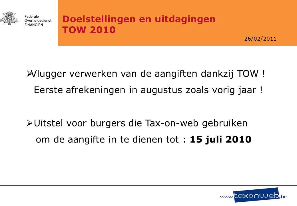26/02/2011 Federale Overheidsdienst FINANCIEN Doelstellingen en uitdagingen TOW 2010  Vlugger verwerken van de aangiften dankzij TOW ! Eerste afreken