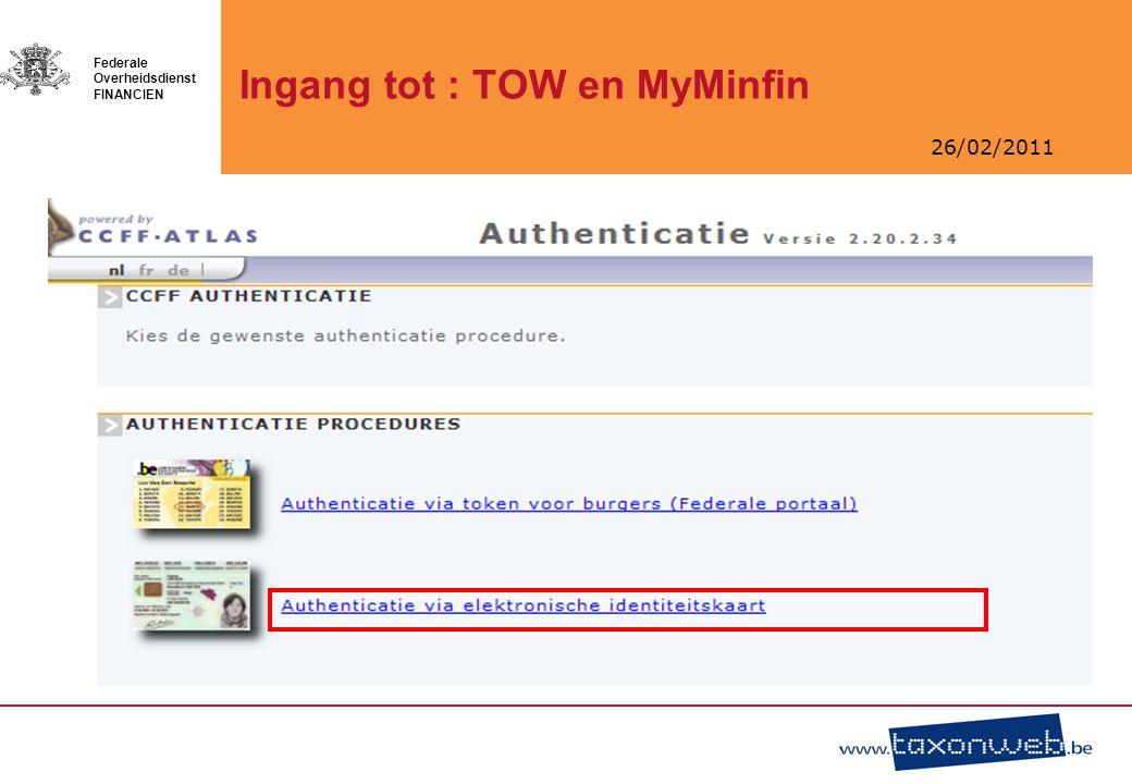 26/02/2011 Federale Overheidsdienst FINANCIEN Ingang tot : TOW en MyMinfin
