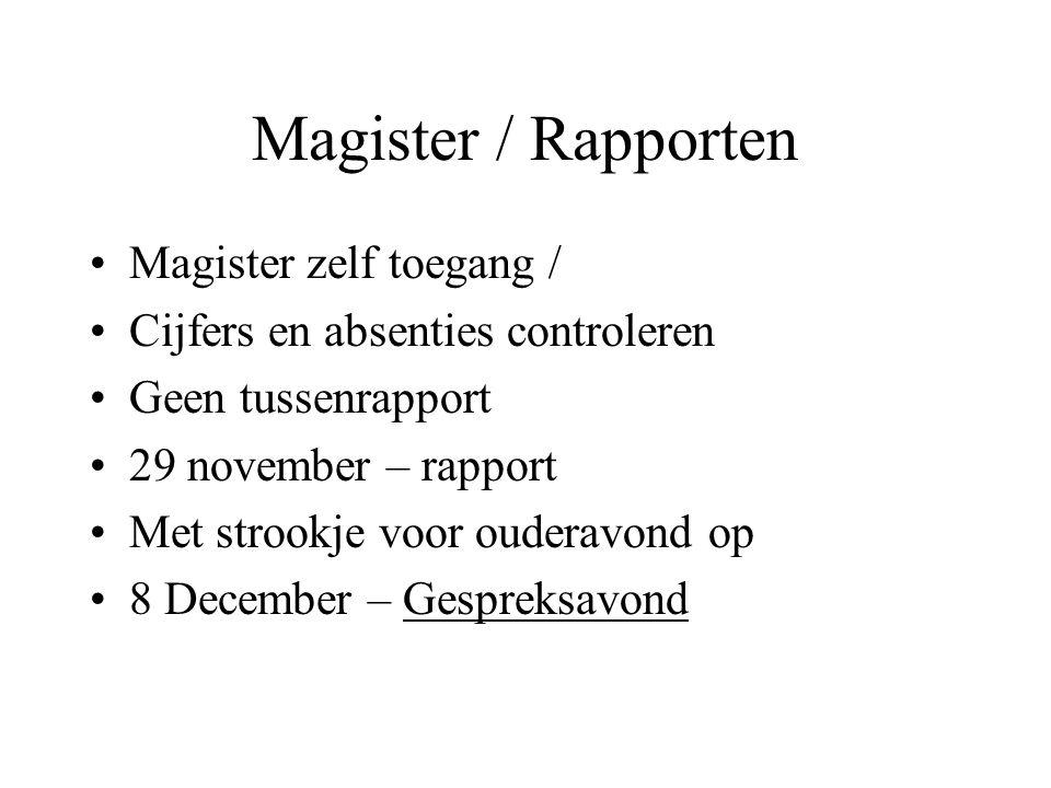 Magister / Rapporten Magister zelf toegang / Cijfers en absenties controleren Geen tussenrapport 29 november – rapport Met strookje voor ouderavond op 8 December – Gespreksavond