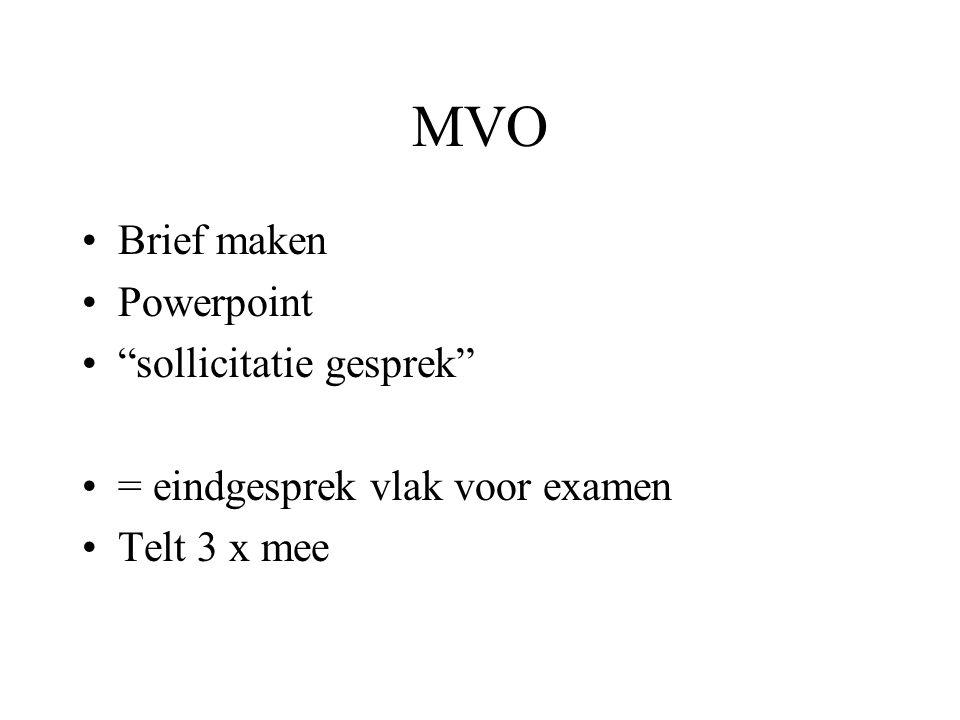 MVO Brief maken Powerpoint sollicitatie gesprek = eindgesprek vlak voor examen Telt 3 x mee