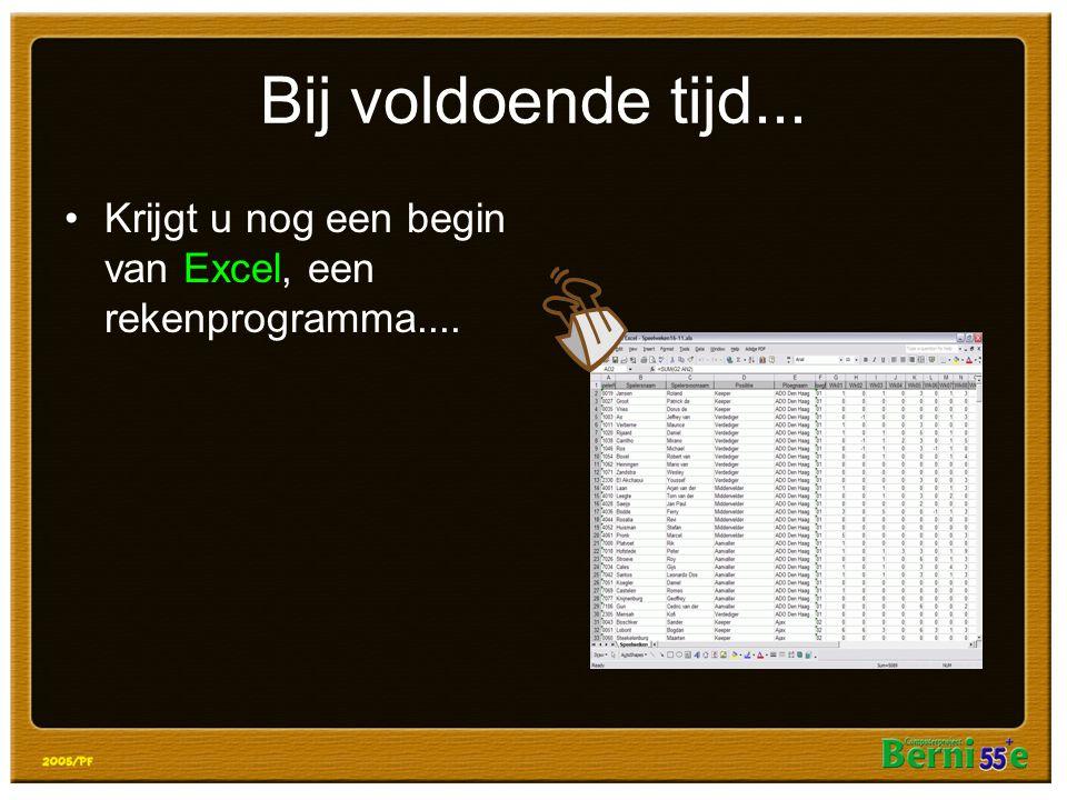 Bij voldoende tijd... Krijgt u nog een begin van Excel, een rekenprogramma....