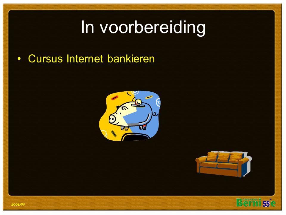In voorbereiding Cursus Internet bankieren