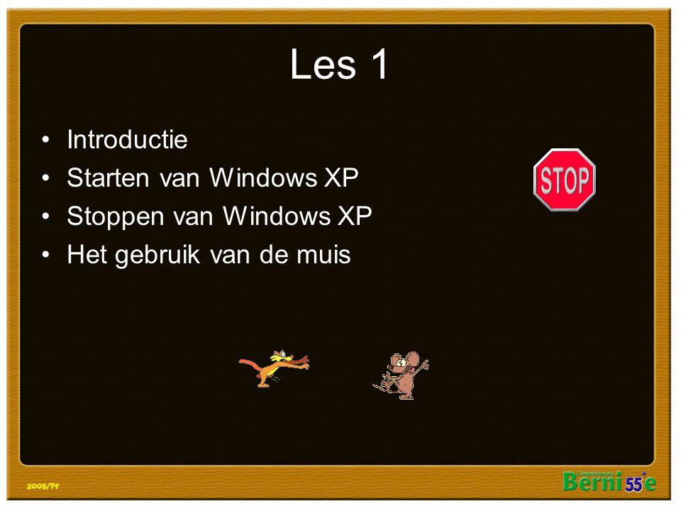 Les 1 Introductie Starten van Windows XP Stoppen van Windows XP Het gebruik van de muis