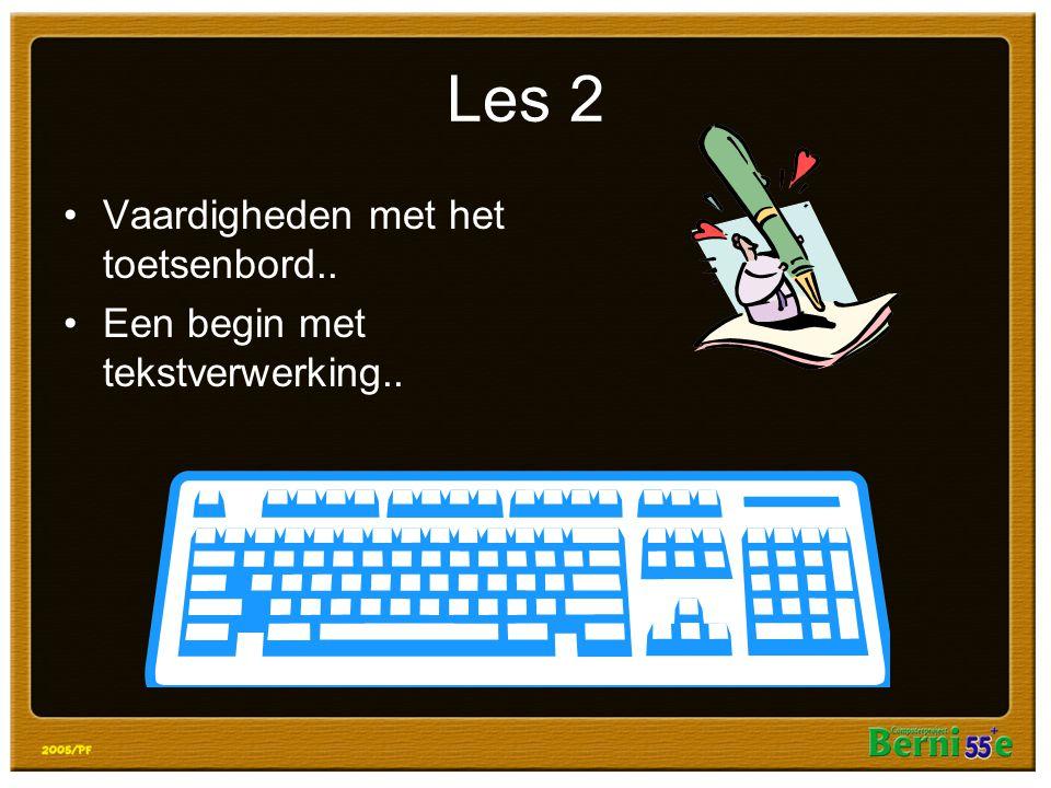 Les 2 Vaardigheden met het toetsenbord.. Een begin met tekstverwerking..