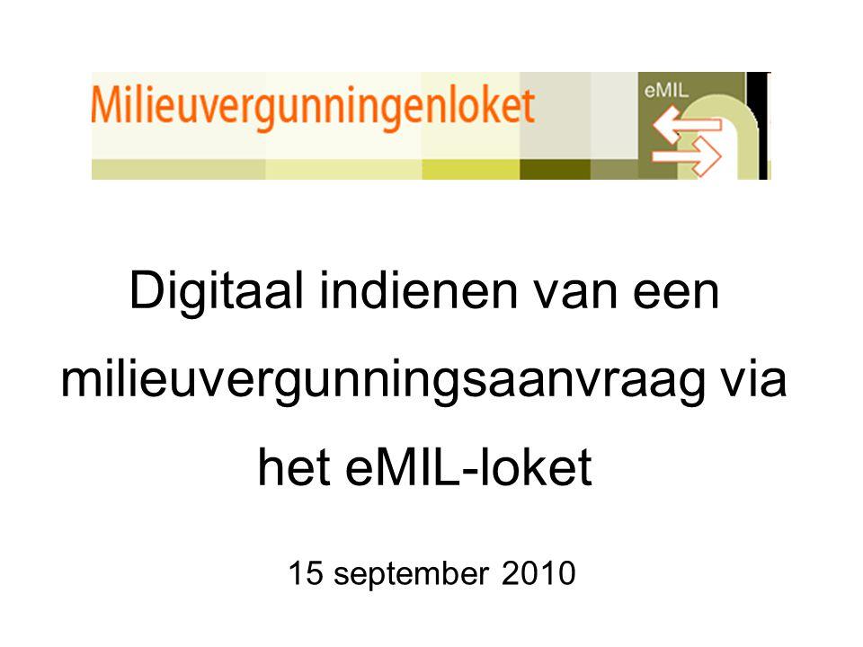 Digitaal indienen van een milieuvergunningsaanvraag via het eMIL-loket 15 september 2010