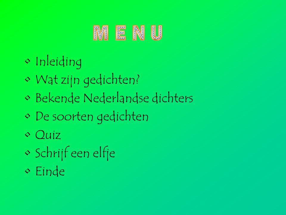 Inleiding Wat zijn gedichten? Bekende Nederlandse dichters De soorten gedichten Quiz Schrijf een elfje Einde