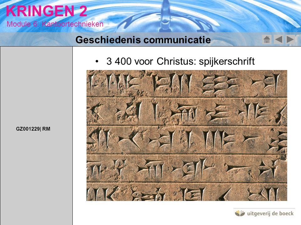 Module 6: Kantoortechnieken KRINGEN 2 Geschiedenis communicatie 3 400 voor Christus: spijkerschrift GZ001229| RM