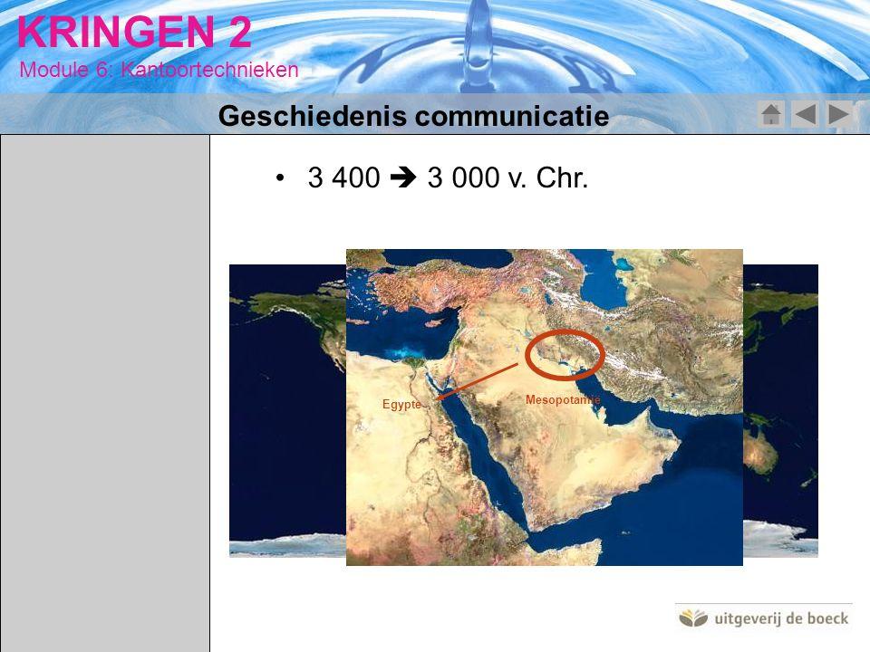 Module 6: Kantoortechnieken KRINGEN 2 Egypte Mesopotamië 3 400  3 000 v. Chr. Geschiedenis communicatie