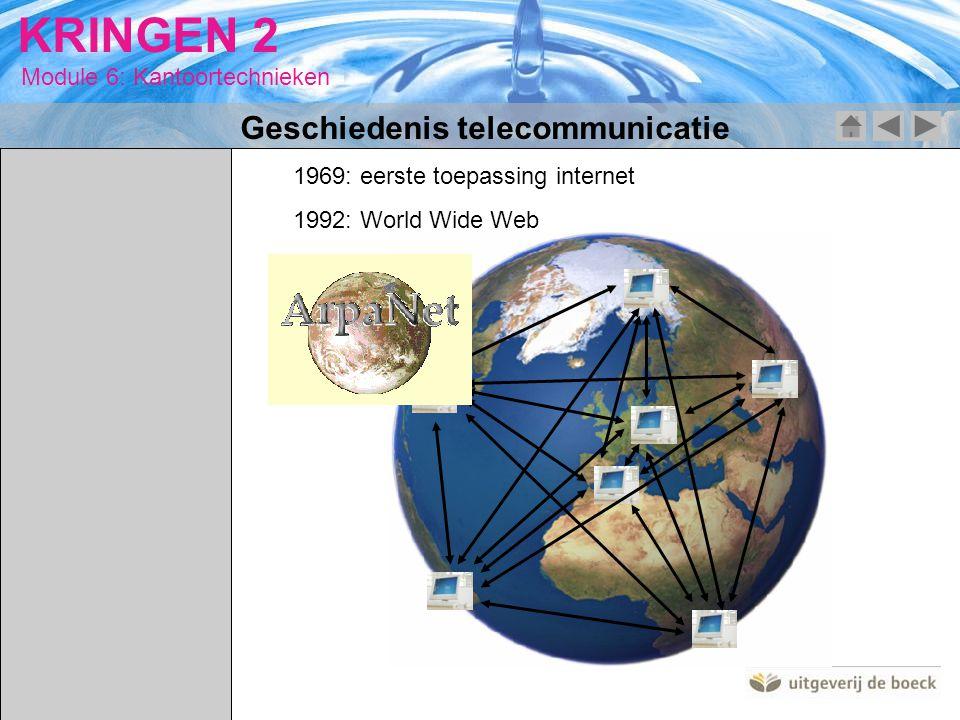 Module 6: Kantoortechnieken KRINGEN 2 1969: eerste toepassing internet 1992: World Wide Web Geschiedenis telecommunicatie