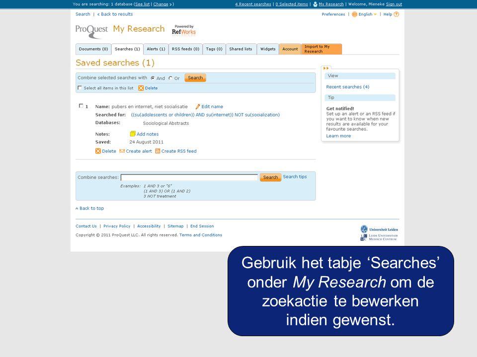 Gebruik het tabje 'Searches' onder My Research om de zoekactie te bewerken indien gewenst.