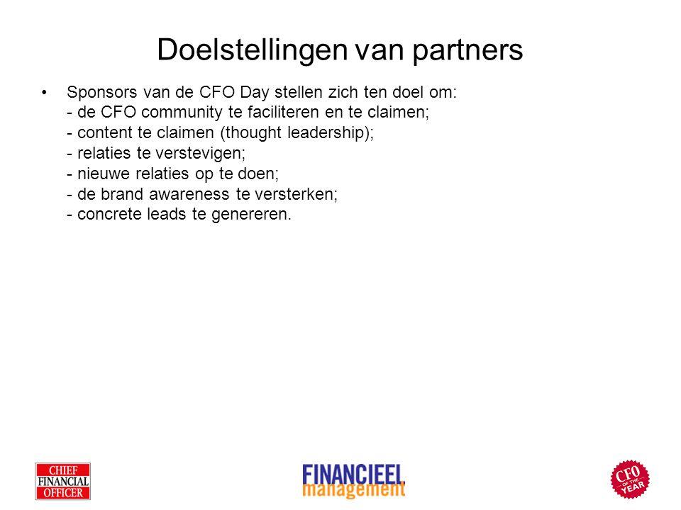 Doelstellingen van partners Sponsors van de CFO Day stellen zich ten doel om: - de CFO community te faciliteren en te claimen; - content te claimen (thought leadership); - relaties te verstevigen; - nieuwe relaties op te doen; - de brand awareness te versterken; - concrete leads te genereren.