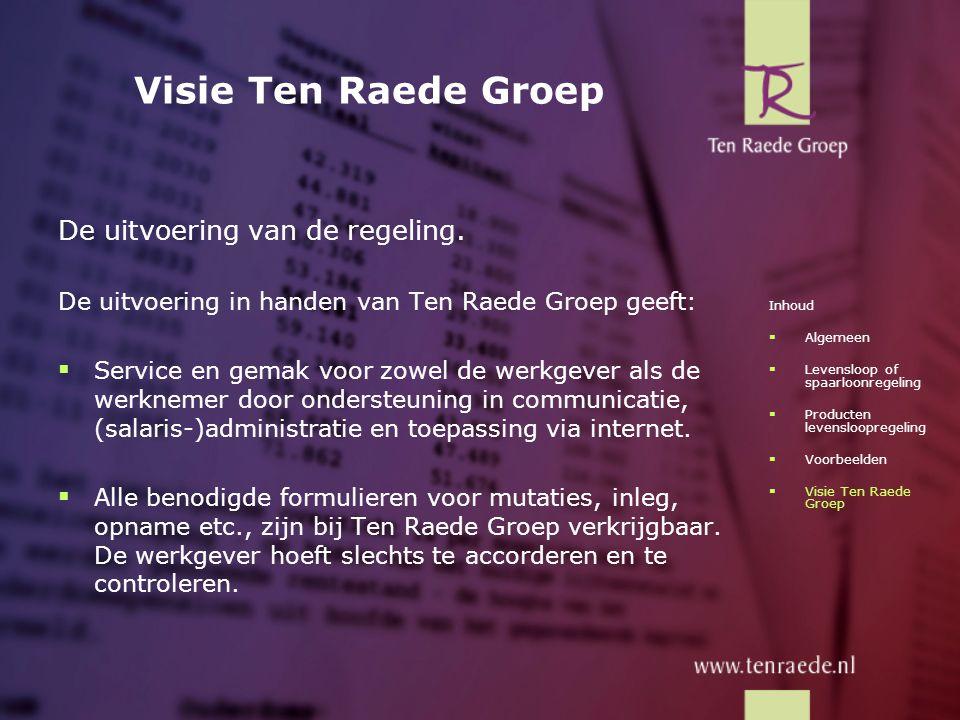 Visie Ten Raede Groep De uitvoering van de regeling. De uitvoering in handen van Ten Raede Groep geeft:  Service en gemak voor zowel de werkgever als