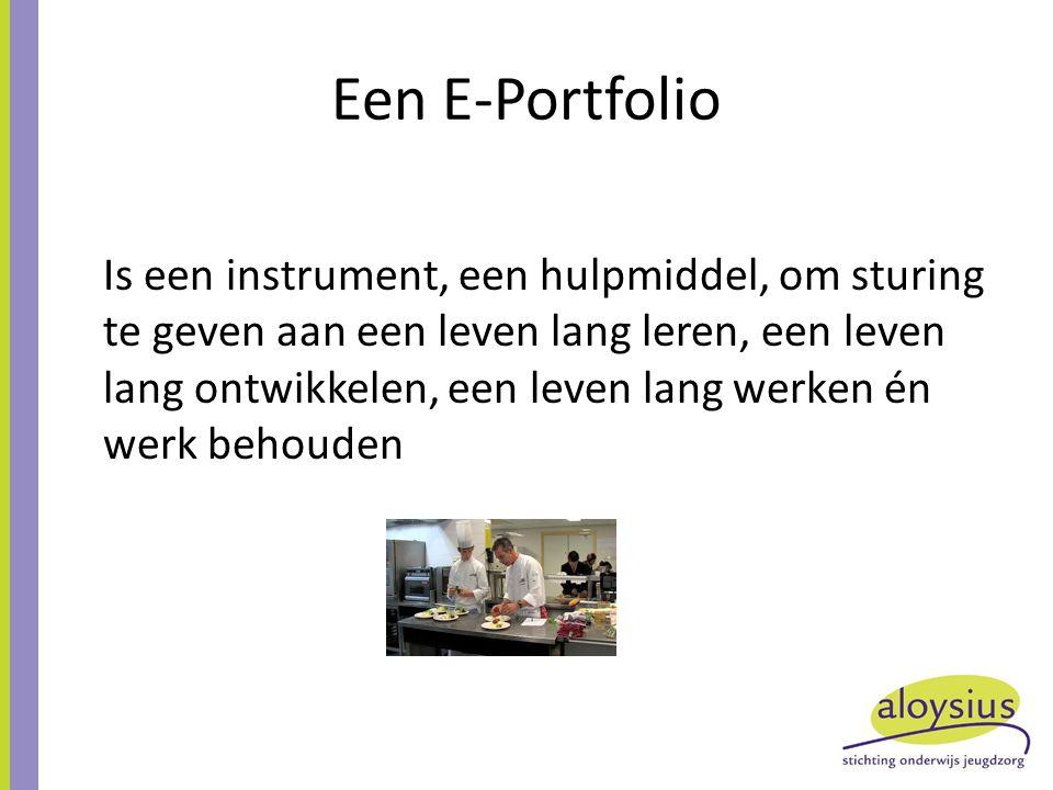Een E-Portfolio Is een instrument, een hulpmiddel, om sturing te geven aan een leven lang leren, een leven lang ontwikkelen, een leven lang werken én werk behouden