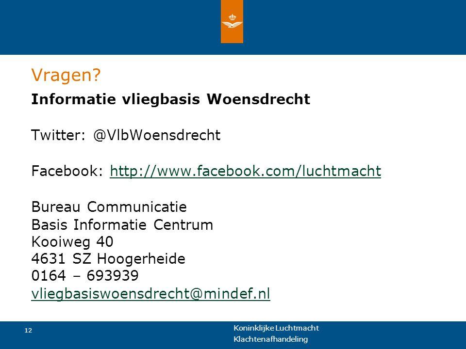 Koninklijke Luchtmacht 12 Klachtenafhandeling Vragen? Informatie vliegbasis Woensdrecht Twitter: @VlbWoensdrecht Facebook: http://www.facebook.com/luc