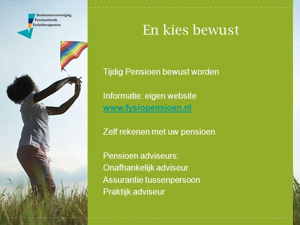 En kies bewust Tijdig Pensioen bewust worden Informatie: eigen website www.fysiopensioen.nl Zelf rekenen met uw pensioen Pensioen adviseurs: Onafhanke