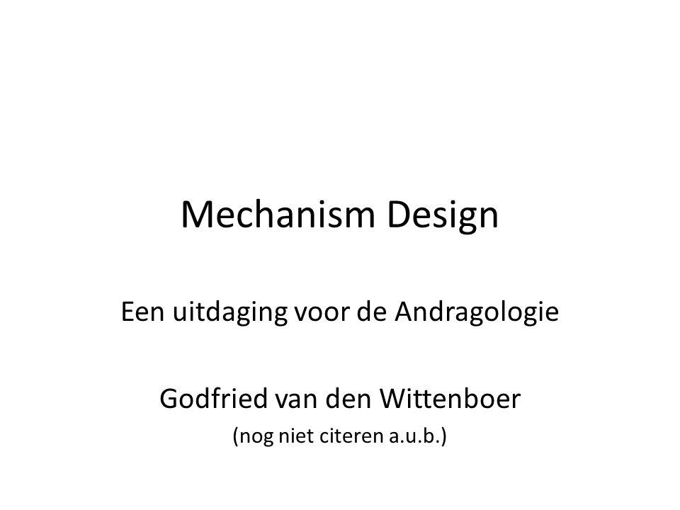 1. Inleiding 2. Wat is Mechanism Design? 3. Een uitdaging voor de Andragologie