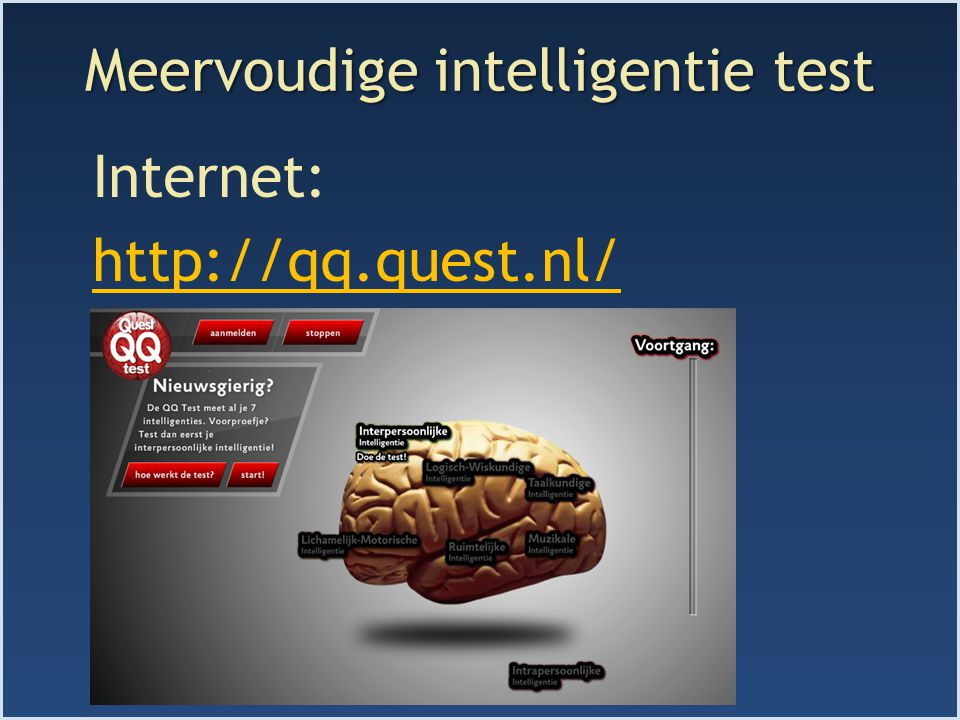 Meervoudige intelligentie test Internet: http://qq.quest.nl/