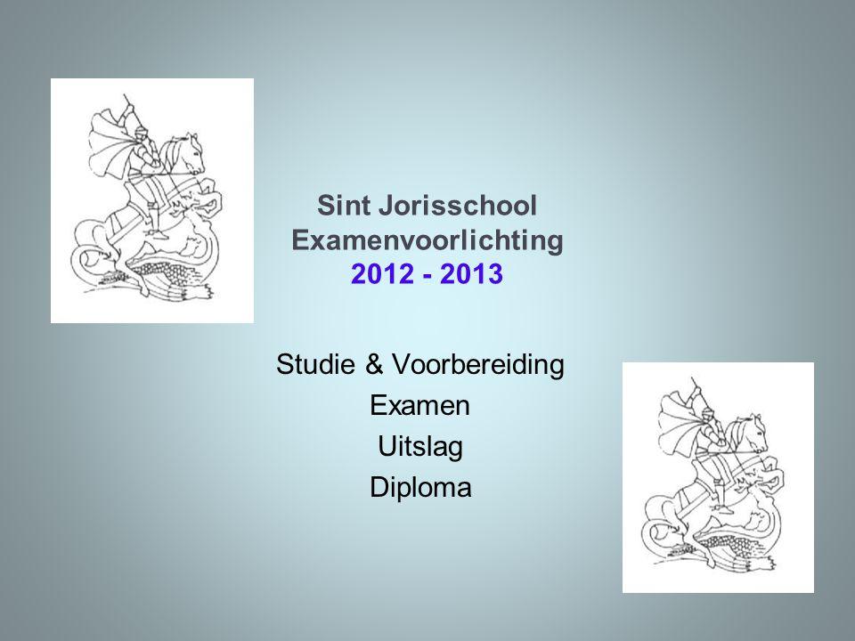 Sint Jorisschool Examenvoorlichting 2012 - 2013 Studie & Voorbereiding Examen Uitslag Diploma