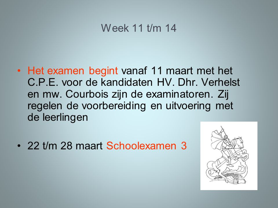 Week 11 t/m 14 Het examen begint vanaf 11 maart met het C.P.E.