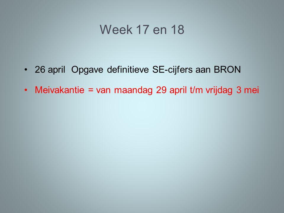 Week 17 en 18 26 april Opgave definitieve SE-cijfers aan BRON Meivakantie = van maandag 29 april t/m vrijdag 3 mei