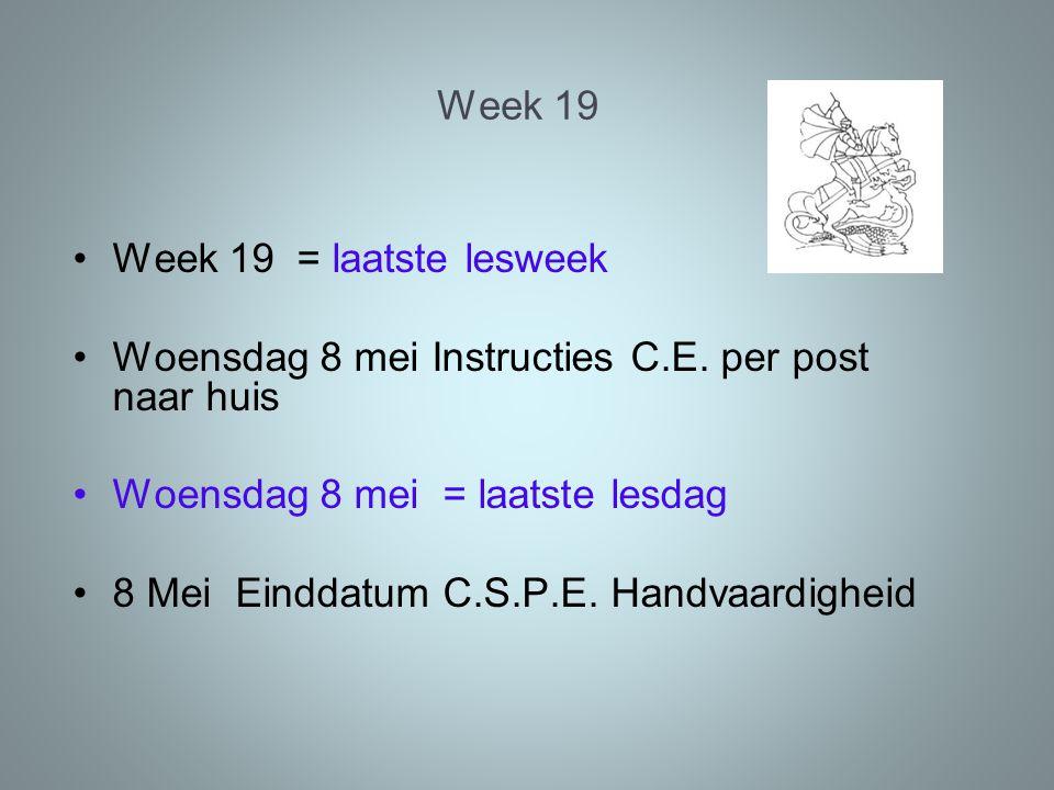 Week 19 Week 19 = laatste lesweek Woensdag 8 mei Instructies C.E.