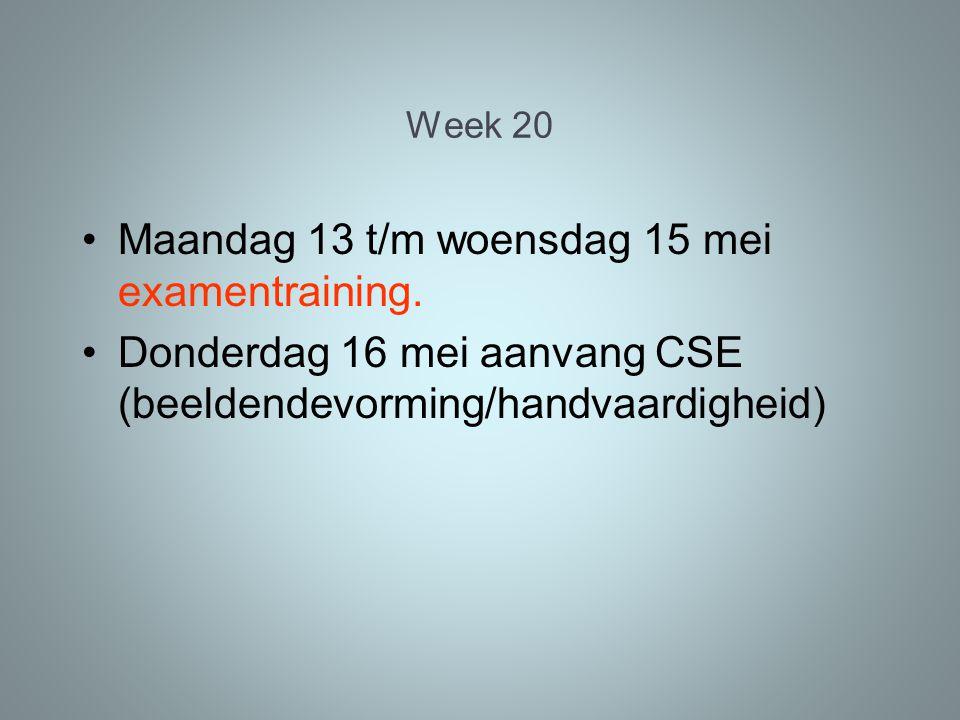 Week 20 Maandag 13 t/m woensdag 15 mei examentraining.
