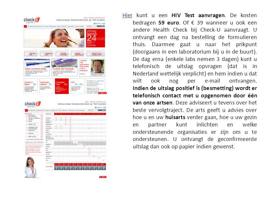 HierHier kunt u een HIV Test aanvragen. De kosten bedragen 59 euro. Of € 39 wanneer u ook een andere Health Check bij Check-U aanvraagt. U ontvangt ee
