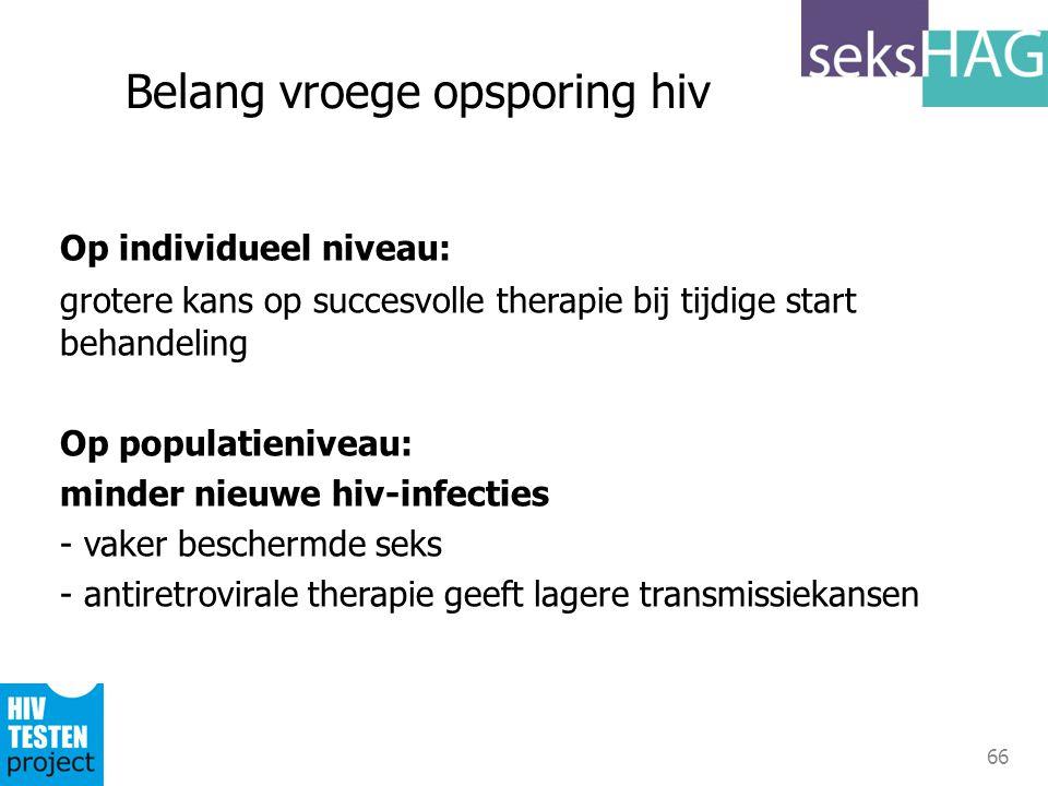 66 Belang vroege opsporing hiv Op individueel niveau: grotere kans op succesvolle therapie bij tijdige start behandeling Op populatieniveau: minder ni