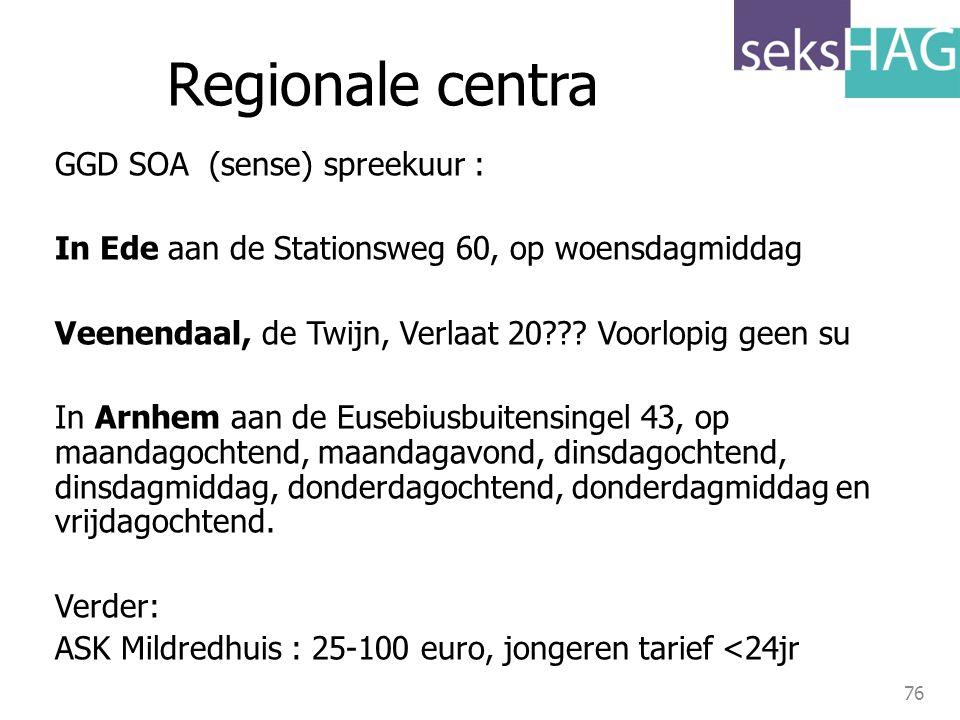 76 Regionale centra GGD SOA (sense) spreekuur : In Ede aan de Stationsweg 60, op woensdagmiddag Veenendaal, de Twijn, Verlaat 20??? Voorlopig geen su