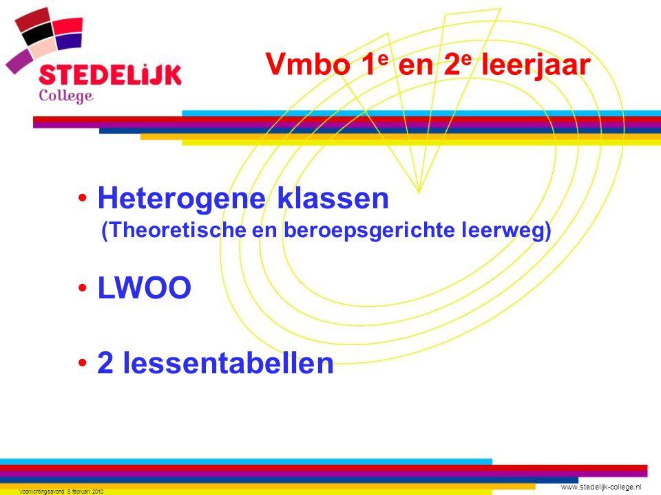 www.stedelijk-college.nl Voorlichtingsavond 8 februari 2010 Heterogene klassen (Theoretische en beroepsgerichte leerweg) LWOO 2 lessentabellen Vmbo 1