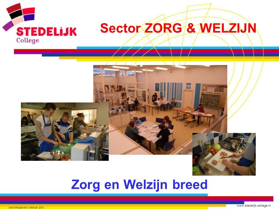 www.stedelijk-college.nl Voorlichtingsavond 8 februari 2010 Zorg en Welzijn breed Sector ZORG & WELZIJN