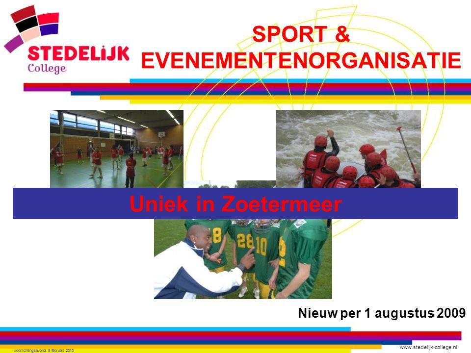 www.stedelijk-college.nl Voorlichtingsavond 8 februari 2010 Uniek in Zoetermeer SPORT & EVENEMENTENORGANISATIE Nieuw per 1 augustus 2009